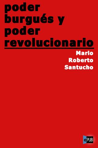 """""""El marxismo revolucionario y el debate sobre el poder"""" - escrito de Néstor Kohan sobre el texto de Mario Roberto Santucho: """"Poder burgués y poder revolucionario"""", presente en los mensajes, además del documental """"Gaviotas blindadas: historias del PRT-ERP"""" 210bc-cover_web5b15d"""